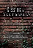 Kissing the Underbelly, Joseph Anderson and JUDY MILLSPAUGH ANDERSON, 1465367640