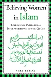''Believing Women'' in Islam: Unreading Patriarchal Interpretations of the Qur'an