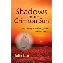 Shadows of the Crimson Sun: One Man's Life in Manchuria, Taiwan, and North America