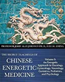 img - for The Secret Teachings of Chinese Energetic Medicine Volume 5: An Energetic Approach to Oncology, Gynecology, Neurology, Geriatrics, Pediatrics, and Psychology book / textbook / text book