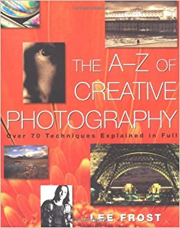 Book The A-Z of Creative Photography: Over 70 Techniques Explained in Full (Photography for All Levels: Beginners)