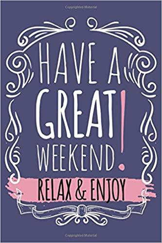 Have A Great Weekend Relax Enjoy Motivational And Inspirational Quote Notebook Perfect Notebook Journal Diary Composition Book 110 Pages Under 5 Dollars For Men Women And Children Bookshelf K A 9798647102577 Amazon Com Books
