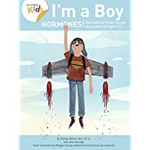 I'm a Boy, Hormones! For Ages 11 and over: Anatomy For Kids Book For Older Boys That Explains Changes Coming Due To Hormones (I'm a Boy 3)