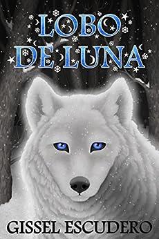Lobo de luna (Spanish Edition) by [Escudero, Gissel]
