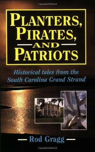 Planters, Pirates, and Patriots: Historical Tales from the South Carolina Grand Strand