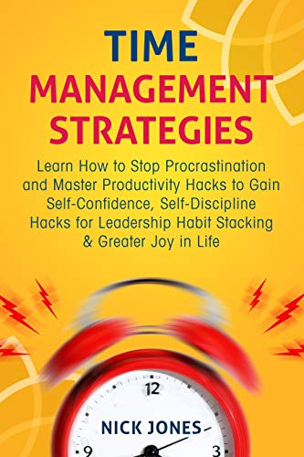 Time Management Strategies: Learn How to Stop Procrastination and Master Productivity Hacks to Gain Self-Confidence, Self-Discipline Hacks for Leadership Habit Stacking & Greater J