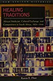 Healing Traditions: African Medicine, Cultural Exchange and Competition in South Africa, 1820-1948 (New African Histories)