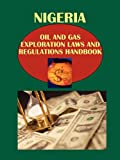 Nigeria Oil and Gas Exploration Laws and Regulation Handbook (World Law Business Library)