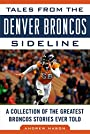 Tales from the Denver Broncos Sideline: A Collection of the Greatest Broncos Stories Ever Told (Tales from the Team)