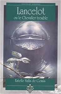 Lancelot ou le chevalier trouble par Estelle Valls de Gomis