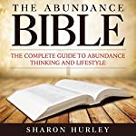 The Abundance Bible: The Complete Guide to Abundance Thinking and Lifestyle | Sharon Hurley