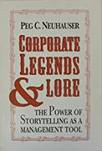 Corporate Legends and Lore: The Power of Storytelling As a Management Tool
