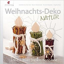 Weihnachts Deko NATUR: Ideen Zum Selbermachen: Amazon.de: Gerlinde  Auenhammer, Marion Dawidowski, Annette Diepolder, Angelika Kipp: Bücher