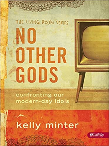 No Other Gods: Confronting Our Modern Day Idols (The Living Room Series):  Kelly Minter: 9781415852569: Amazon.com: Books