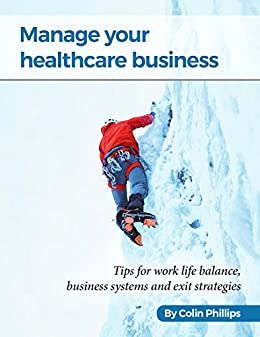 Manage your healthcare business: Tips for work life balance, business systems and exit strategies