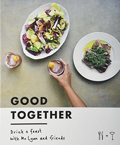 Good Together: Drink & Feast with Mr Lyan & Friends by Ryan Chetiyawardana