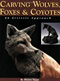 Carving Wolves, Foxes & Coyotes: An Artistic Approach