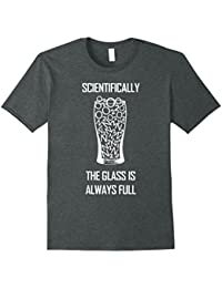 Scientifically The Glass is Full T Shirt