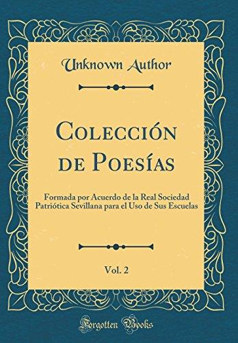Coleccion de Poesias, Vol. 2: Formada Por Acuerdo de la Real Sociedad Patriotica Sevillana Para El USO de Sus Escuelas (Classic Reprint) (Spanish Edition) (Tapa Dura)