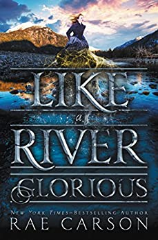 Like a River Glorious (Gold Seer Trilogy) by [Carson, Rae]