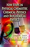 New Steps in Physical Chemistry, Chemical Physics and Biochemical Physics, Gennady E. Zaikov and Eli M. Pearce, 1620818914
