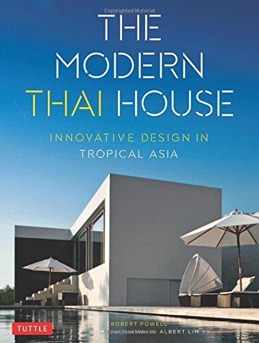 The Modern Thai House Innovative Design in Tropical Asia Robert