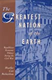img - for The Greatest Nation of the Earth: Republican Economic Policies during the Civil War (Harvard Historical Studies) book / textbook / text book