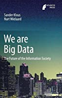 We are Big Data: The Future of the Information Society Front Cover