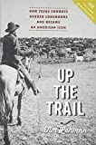 "Timothy Lehman, ""Up the Trail: How Texas Cowboys Herded Longhorns and Became an American Icon"" (Johns Hopkins UP, 2018)"