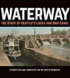 Waterway: The Story of Seattle s Locks and Ship Canal