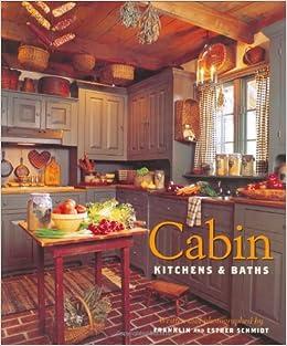 Superieur Cabin Kitchens U0026 Baths: Esther Schmidt, Franklin Schmidt: 9781586853013:  Amazon.com: Books