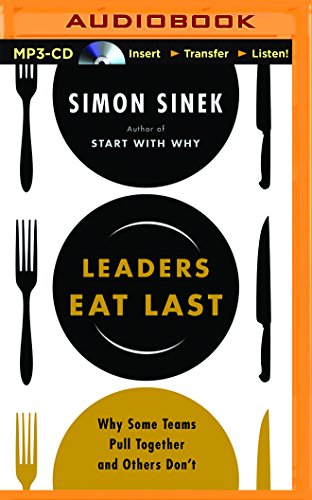 Leaders Eat Last: Why Some Teams Pull Together and Others Don't by Brilliance Audio