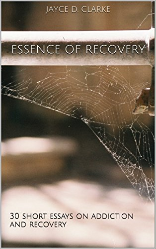 - Essence of Recovery: 30 short essays on addiction and recovery