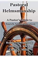 Pastoral Helmsmanship: The Pastor's Guide to Church Administration Paperback