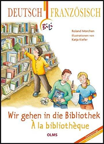 Wir gehen in die Bibliothek- À la bibliothèque: Deutsch-französische Ausgabe. Übersetzung ins Französische von Françoise Hagedorn. (BiLi – Zweisprachige Sachgeschichten für Kinder)