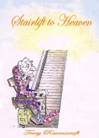 Stairlift To Heaven: Growing Old Disgracefully by Terry Ravenscroft ebook deal