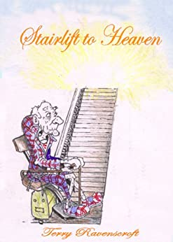 Stairlift to Heaven: Growing Old Disgracefully by [Ravenscroft, Terry]