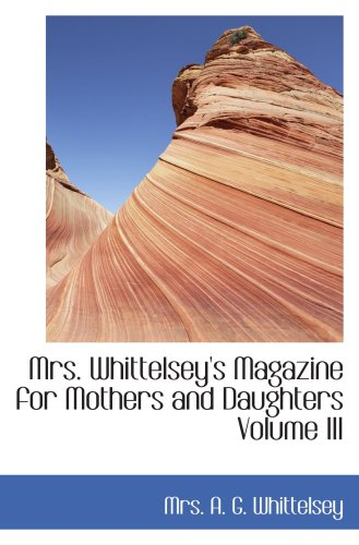 Download Mrs. Whittelsey's Magazine for Mothers and Daughters  Volume III PDF