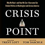Crisis Point: Why We Must - and How We Can - Overcome Our Broken Politics in Washington and Across America | Senator Tom Daschle,Senator Trent Lott,Jon Sternfeld