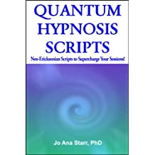 Quantum Hypnosis Scripts: Neo-Ericksonian Scripts that Will Superchange Your Sessions