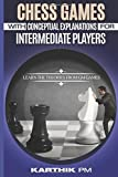 Chess Games with Conceptual Explanations for Intermediate Players: Learn the theories from GM games.