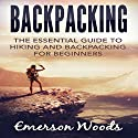 Backpacking: The Essential Guide to Hiking and Backpacking for Beginners Audiobook by Emerson Woods Narrated by Dave Wright