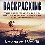 Backpacking: The Essential Guide to Hiking and Backpacking for Beginners | Emerson Woods
