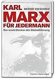 Karl Marx für jedermann: Der erste Denker der Globalisierung (Ökonomen für Jedermann)