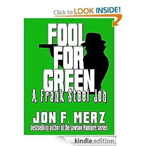 Fool For Green: A Frank Steel Job Jon F. Merz
