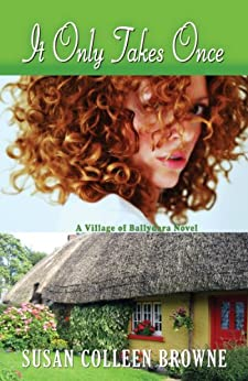 It Only Takes Once (A Village of Ballydara Novel Book 1) by [Browne, Susan Colleen]