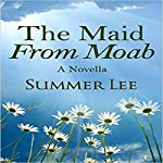 The Maid from Moab: A Novella | Summer Lee