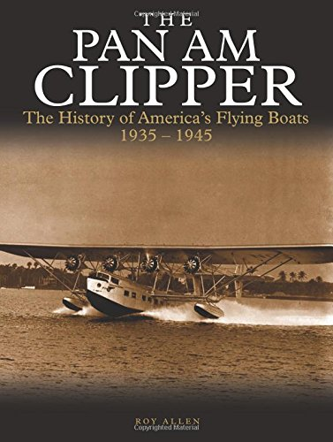 The Pan Am Clipper: The History of Pan American's Flying Boats 1935-1945 (Pan American Flying Boats)