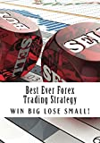 Best Ever Forex Trading Strategy: Win Big - Lose Small