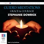 Guided Meditations: Grace and Courage | Stephanie Dowrick